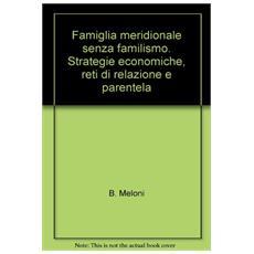 Famiglia meridionale senza familismo. Strategie economiche, reti di relazione e parentela