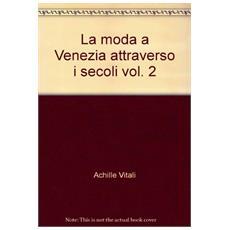 La moda a Venezia attraverso i secoli. Vol. 2