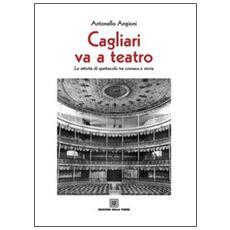 Cagliari va teatro. Le attività di spettacolo tra cronaca e storia
