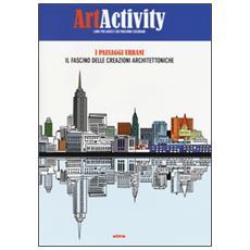 Art activity. I paesaggi urbani. Il fascino delle creazioni architettoniche