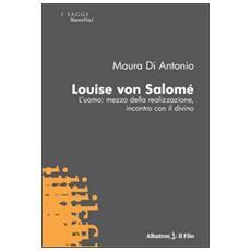 Louise von Salomè. L'uomo: mezzo della realizzazione, incontro con il divino