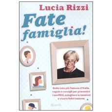 Fate famiglia! Dalla tata più famosa d'Italia, regole e consigli per prevenire i conflitti, sciogliere le tensioni e vivere felici insieme