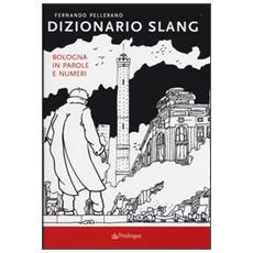 Dizionario slang. Bologna in parole e numeri