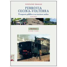 Ferrovia Cecina-Volterra. Il trasporto pubblico in un territorio isolato