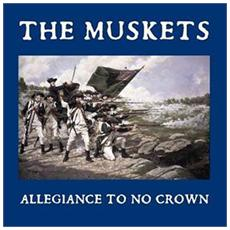 Muskets (The) - Allegiance To No Crown