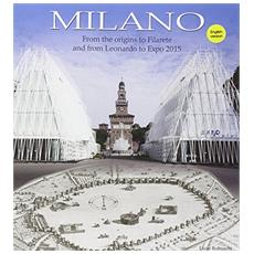 Milano. From the origins to Filarete and from Leonardo to Expo 2015