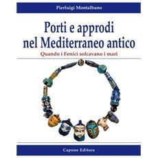 Porti e approdi nel Mediterraneo antico. Quando i Fenici solcavano i mari