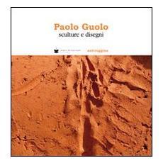Paolo Guolo. Sculture e disegni