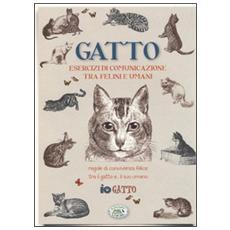 Gatto. Esercizi di comunicazione tra felini e umani. Regole di convivenza felice tra il gatto. . . e il suo umano