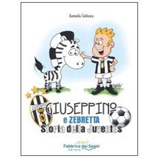 Giuseppino e Zebretta. Storia della Juventus