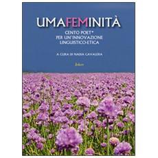 Umafeminità. Cento poeti per un'innovazione linguistico-etica