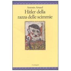 Hitler della razza delle scimmie. Sulla deportazione e altri scritti