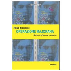 Nome in codice: Operazione Majorana. Misteri di un'indagine a sorpresa