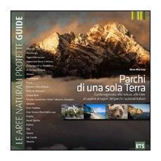 Parchi di una sola Terra. Guida ragionata alla natura, alle idee, ai saperi e ai sapori dei parchi nazionali italiani