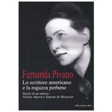 Lo scrittore americano e la ragazza per bene. Storia di un amore: Nelson Algren e Simone de Beauvoir