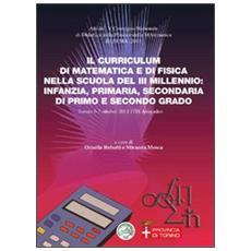 Il curriculum di matematica e di fisica nella scuola del III millennio: infanzia, primaria, secondaria di primo e secondo grado