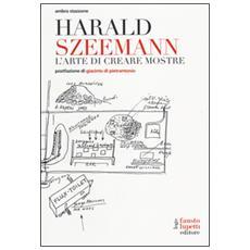 Harald Szeemann. L'arte di creare mostre
