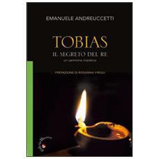 Tobias. Il segreto del Re. Un cammino iniziatico