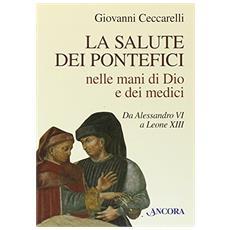 La salute dei pontefici nelle mani di Dio e dei medici da Alessandro VI a Leone XIII