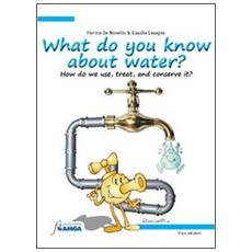 What do you know about water? How do we use, treat, and conserve it?
