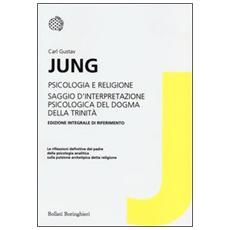 Psicologia e religioneSaggio d'interpretazione psicologica del dogma della Trinità. Ediz. integrale