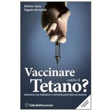 Vaccinare contro il tetano? Indicazioni, non indicazioni e controindicazioni della vaccinazione
