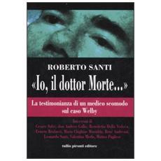 «Io, il dottor Morte. . . ». La testimonianza di un medico scomodo sul caso Welby