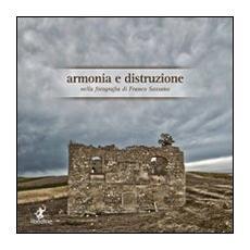 Armonia e distruzione nella fotografia di Franco Sassano. Ediz. illustrata