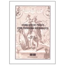 Le biblioteche private come paradigma bibliografico. Atti del Convegno (Roma)