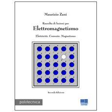 Raccolta di lezioni per elettromagnetismo. Elettricità. Corrente. Magnetismo