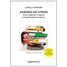 Azienda no stress. Come migliorare i rapporti e l'organizzazione nel lavoro
