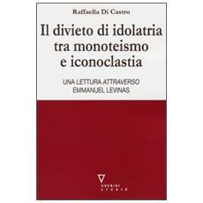 Il divieto di idolatria tra monoteismo e iconoclastia. Una lettura attraverso Emmanuel Levinas