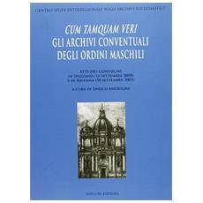 Cum tamquam veri. Gli archivi conventuali degli ordini maschili. Atti dei Convegni (Spezzano, 16 settembre 2005; Ravenna, 30 settembre 2005)