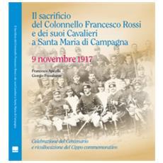 Il Sacrificio Del Colonnello Francesco Rossi E Dei Suoi Cavalieri A Santa Maria Di Campagna. 9 Novembre 1917
