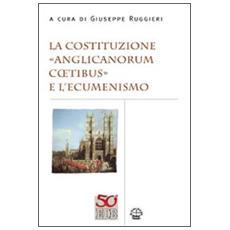 La costituzione «Anglicanorum Coetibus» e l'ecumenismo