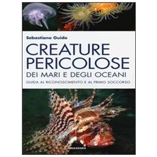 Creature pericolose dei mari e degli oceani. Guida al riconoscimento e al primo soccorso