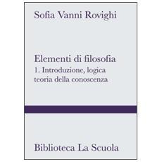 Elementi di filosofia. Vol. 1: Introduzione, logica, teoria della conoscenza