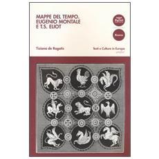 Mappe del tempo. Eugenio Montale e T. S. Eliot