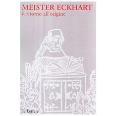 Meister Eckhart. Il ritorno all'origine