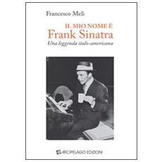 Il mio nome è Frank Sinatra. Una leggenda italo-americana