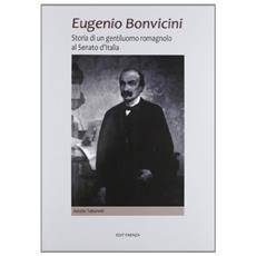 Eugenio Bonvicini. Storia di un gentiluomo romagnolo al Senato d'Italia