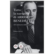 Tutta la narrativa di Arrigo Benedetti. Nel centenario della nascita