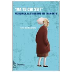 «Ma tu chi sei? » Alzheimer, la sindrome del tramonto