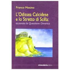 Odissea calcidese e lo stretto di Scilla: azzerata la questione omerica (L')