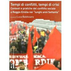 Tempi di conflitti, tempi di crisi. Contesti e pratiche del conflitto sociale a Reggio Emilia nei «lunghi anni Settanta»