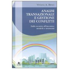Analisi transazionale e gestione dei conflitti. Dallo scontro all'incontro: modelli e strumenti