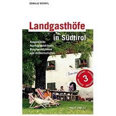 Landgasthöfe in Südtirol. Ausgewählte Ausflugsgasthäuser, Buschenschänken und Almwirtschaften mit Wandervorschlägen und Kulturtipps