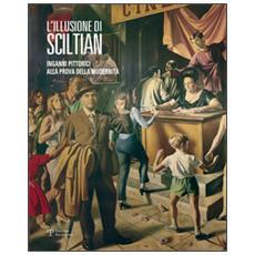 L'illusione di Sciltian. Inganni pittorici alla prova della modernità. Catalogo della mostra (Firenze, 2 aprile-15 novembre 2015)