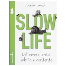 Slow life. Del vivere lento, sobrio e contento