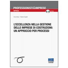L'eccellenza nella gestione delle imprese di costruzioni: un approccio per processi. Con CD-ROM